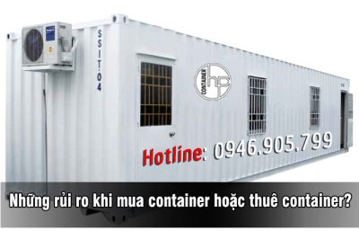 Những rủi ro khi mua container hoặc thuê container?